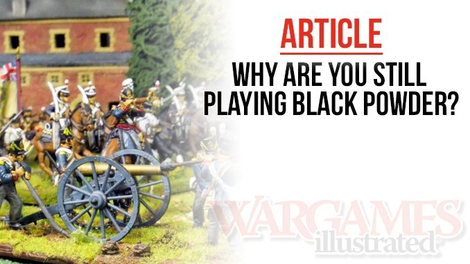 Wargames Illustrated | Why are you still playing Black Powder?